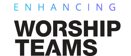 Enhancing Worship Teams